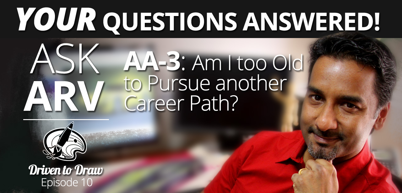 DTD Podcast 10 – Ask Arv 3: Am I too old to change my Career?