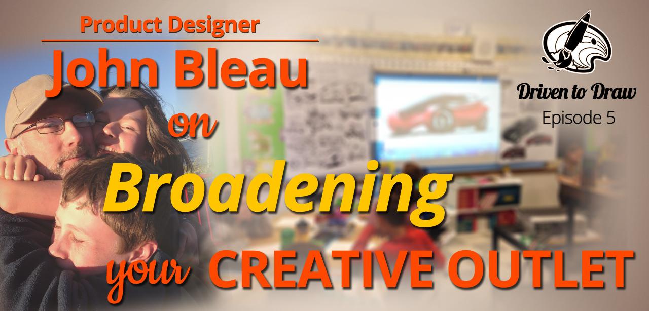 DTD Episode 5: Broadening your Creative Outlet with John Bleau