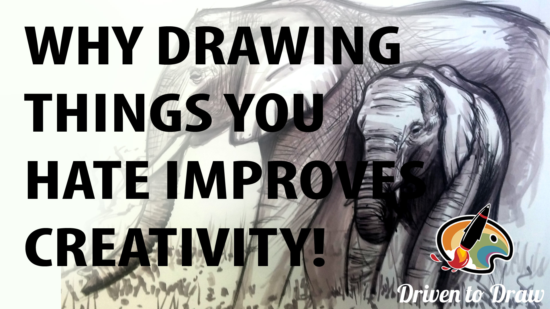 WHY DRAWING THINGS YOU HATE, WILL HELP YOUR CREATIVITY