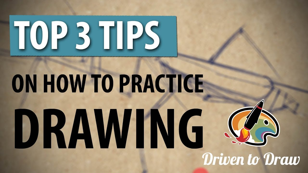 TOP 3 TIPS ON HOW TO PRACTICE DRAWING
